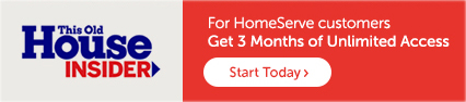 This Old House Insider For HomeServe customers Get 3 Months of Unlimited Access